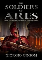 The Soldiers of Ares by Giorgio Groom