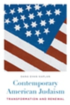 Contemporary American Judaism: Transformation and Renewal by Dana Evan Kaplan