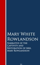 Narrative of the Captivity and Restoration of Mrs. Mary Rowlandson: Bestsellers and famous Books