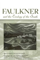 Faulkner and the Ecology of the South by Joseph R. Urgo