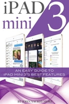 iPad mini 3: An Easy Guide to iPad mini 3's Best Features by John Sackelmore