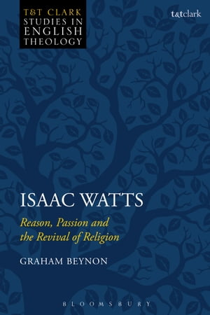Isaac Watts Reason,  Passion and the Revival of Religion