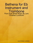 Bethena for Eb Instrument and Trombone - Pure Duet Sheet Music By Lars Christian Lundholm by Lars Christian Lundholm