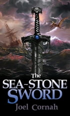 The Sea-Stone Sword by Joel Cornah