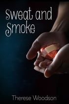 Sweat and Smoke by Therese Woodson