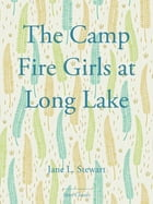 The Camp Fire Girls at Long Lake by Jane L. Stewart