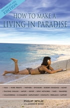 How to Make a Living in Paradise: Southeast Asia Edition by Philip Wylie