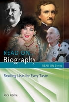 Read On…Biography: Reading Lists for Every Taste by Rick Roche