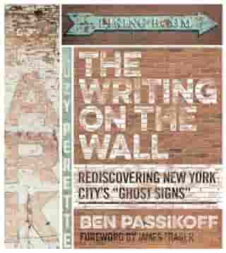 "The Writing on the Wall: Rediscovering New York City's ""Ghost Signs"" by Ben Passikoff"