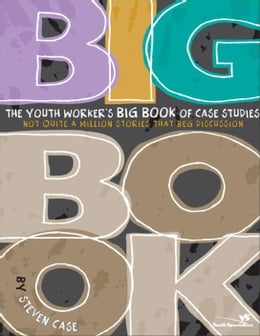 Book The Youth Worker's Big Book of Case Studies by Steven L. Case