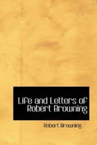 Life And Letters Of Robert Browning by Mrs. Sutherland Orr