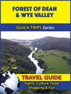 Forest of Dean & Wye Valley Travel Guide (Quick Trips Series): Sights, Culture, Food, Shopping & Fun by Cynthia Atkins