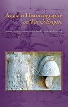 Ancient Historiography on War and Empire by Timothy Howe