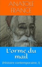 L'orme du mail: (Histoire contemporaine, I) by Anatole France