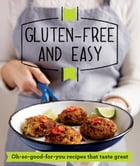 Gluten-free and Easy: Oh-so-good-for-you recipes that taste great by Good Housekeeping Institute