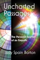 Uncharted Passages: The Personal Journey of an Empath by Judy Spain Barton