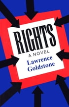 Rights: A Novel by Lawrence Goldstone