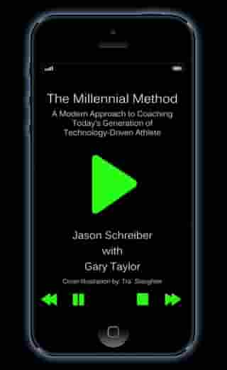 The Millennial Method: A Modern Approach to Coaching Today's Generation of Technology-Driven Athlete