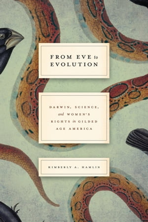 From Eve to Evolution Darwin,  Science,  and Women's Rights in Gilded Age America