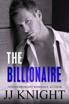 The Billionaire: A Prequel to the Blitzed Series by JJ Knight