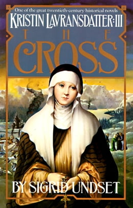 Book The Cross: Kristin Lavransdatter, Vol. 3 by Sigrid Undset