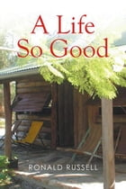 A Life So Good by Ronald Russell