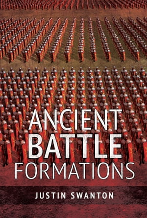 Ancient Battle Formations by Justin Swanton