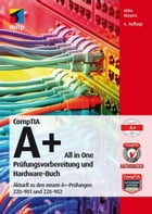 CompTIA A+ All in One: Prüfungsvorbereitung und Hardware-Buch by Mike Meyers