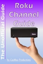 The Unofficial Roku Channel Guide; Annotated by CazMaz Productions