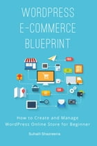 WordPress E-Commerce Blueprint: How to Create and Manage WordPress Online Store for Beginner by Suhaili Shazreena