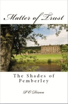 Matter of Trust: The Shades of Pemberley by P. O. Dixon