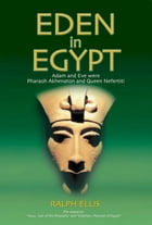 Eden in Egypt: Adam and Eve were Pharaoh Akhenaton and Nefertiti by ralph ellis