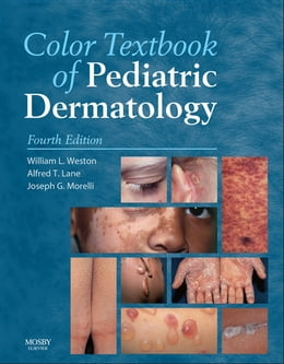Book Color Textbook of Pediatric Dermatology E-Book by William L. Weston, MD