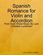 Spanish Romance for Violin and Accordion - Pure Duet Sheet Music By Lars Christian Lundholm by Lars Christian Lundholm