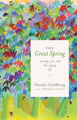 Book The Great Spring: Writing, Zen, and This Zigzag Life by Natalie Goldberg