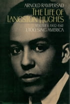 The Life of Langston Hughes: Volume I: 1902-1941, I, Too, Sing America by Arnold Rampersad