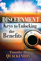 Discernment: Keys to Unlocking the Benefits by Timothy Quackenbos