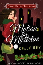 Motion for Mistletoe (a Jamie Winters Mysteries holiday short story) by Kelly Rey