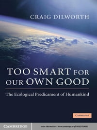 Too Smart for our Own Good: The Ecological Predicament of Humankind