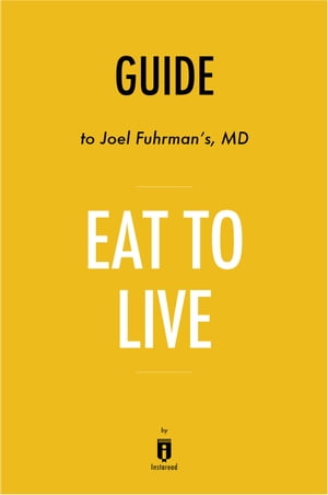 Guide to Joel Fuhrman's, MD Eat to Live by Instaread
