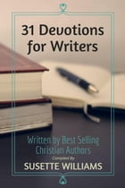 31 Devotions for Writers: 31 Devotions, #1 by Susette Williams