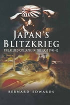 Japan's Blitzkrieg: The Allied Collapse in the East 1941-42 by Bernard Edwards