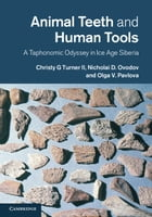Animal Teeth and Human Tools: A Taphonomic Odyssey in Ice Age Siberia