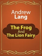 The Frog And The Lion Fairy by Andrew Lang