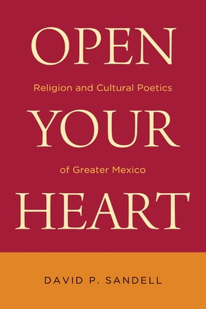 Open Your Heart: Religion and Cultural Poetics of Greater Mexico