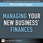 Managing Your New Business' Finances by Bruce Barringer