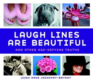 Laugh Lines Are Beautiful And Other Age-Defying Truths