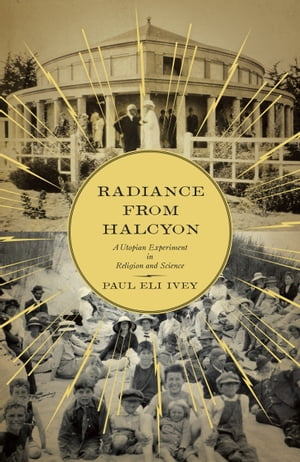 Radiance from Halcyon A Utopian Experiment in Religion and Science
