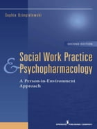 Social Work Practice and Psychopharmacology, Second Edition: A Person-in-Environment Approach