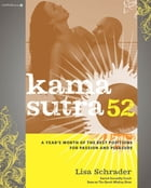 Kama Sutra 52: A Year's Worth of the Best Positions for Passion and Pleasure: A Year's Worth of the Best Positions for Passion and Pleasure by Lisa Schrader